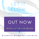 "The book ""Let it Flow"" is out now. Find details at dreamlife.wordpress.com/book"