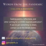 Seeking poetry, reflections, and other writing for a COVID-inspired publication. If you've got something to share, contact us on the details below. email: dreamlife.publications.za@gmail.com instagram: @dreamlife.za. This is not a paid opportunity.